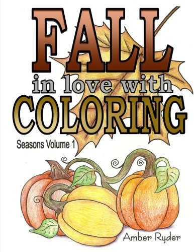 FALL in love with Coloring: Adult coloring book designed to help you de-stress and unwind. Seasons volume 1 is dedicated to everything I love about the Fall season. -
