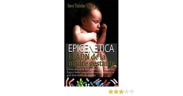El ADN de la Madre Gestante: Cómo Mejorar Tus Genes y Dar a Luz un Super Bebé Concebido Naturalmente o por Donación de Ovulos (0 meses nº 1) (Spanish ...