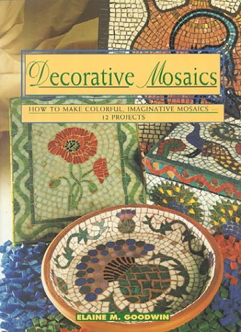 Decorative Mosaics: How To Make Colorful, Imaginative Mosaics-12 Projects (Contemporary Crafts)