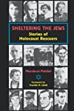 Sheltering the Jews: Stories of Holocaust Rescuers