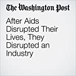 After Aids Disrupted Their Lives, They Disrupted an Industry | Thomas Heath
