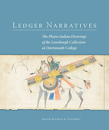 Ledger Narratives: The Plains Indian Drawings in the Mark Lansburgh Collection at Dartmouth College (New Directions in Native American Studies Series)