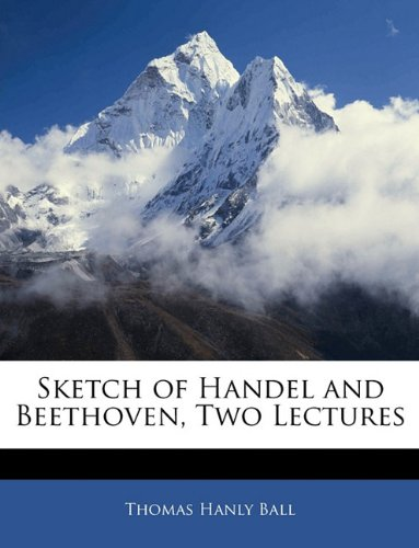 Download Sketch of Handel and Beethoven, Two Lectures PDF