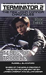 Times of Trouble: Book 3 (Terminator2-New John Connor Chronicles)