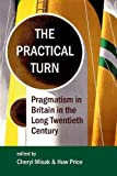 img - for The Practical Turn: Pragmatism in Britain in the Long Twentieth Century (Proceedings of the British Academy) book / textbook / text book