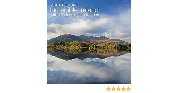 2018 calendar incredible ireland with 12 classic irish recipes peony press 9780754833857 amazoncom books
