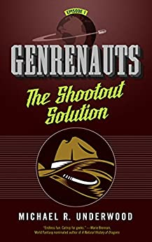 The Shootout Solution: Genrenauts Episode 1 by [Underwood, Michael R.]