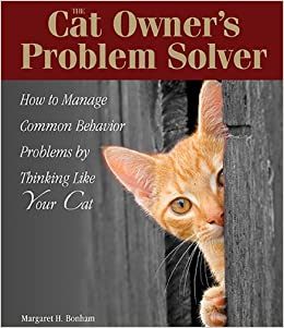 The Cat Owner's Problem Solver: How to Manage Common Behavior Problems by Thinking Like Your Cat by Margaret H. Bonham (July 23,2008)