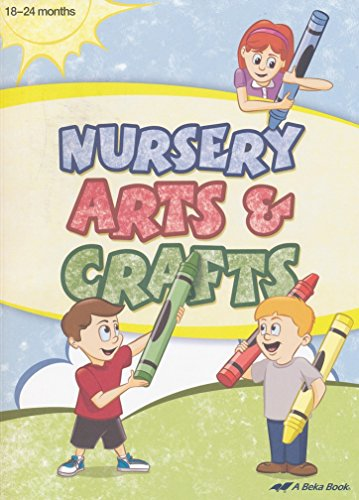 Nursery Arts & Crafts (A Beka Book) 18-24 months (Beka Art)