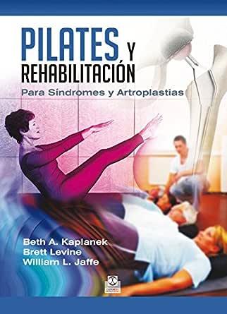 Pilates y rehabilitación: Para Síndromes y Artroplastias eBook ...