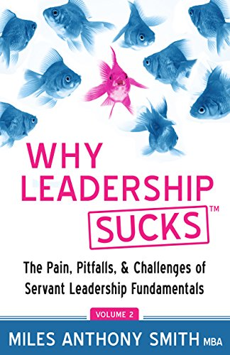 Why Leadership Sucks? Volume 2: The Pain, Pitfalls and Challenges of Servant Leadership Fundamentals