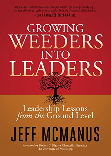 Growing Weeders Into Leaders: Leadership Lessons from the Ground Up (Facilities Management Best Practices)