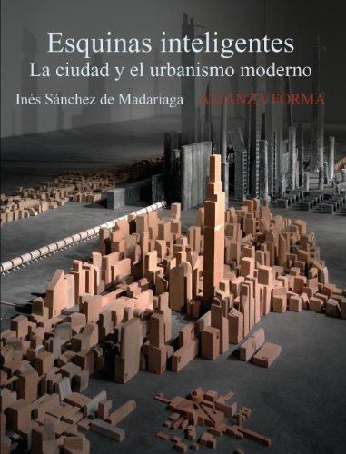 Descargar Libro Esquinas Inteligentes: La Ciudad Y El Urbanismo Moderno ) De Inés Sánchez Inés Sánchez  De Madariaga