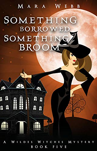 Something Borrowed, Something Broom (A Wildes Witches Paranormal Cozy Mystery Book 5) by [Webb, Mara]