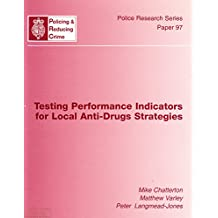 TESTING PERFORMANCE INDICATORS FOR LOCAL ANTI-DRUGS STRATEGIES (POLICE RESEARCH SERIES PAPER)