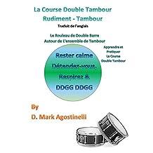 La Course Double Tambour Rudiment - Tambour - Traduit de l'anglais: Le Rouleau de Double Barre Autour de l'ensemble de Tambour (Rudiments ) (French Edition)