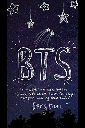 BTS Notebook: I Thought I Was Alone But I've Learned That We Are Seven/ No Longer Barefoot, Wearing Shoes Called Bangtan -