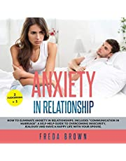 "Anxiety in Relationship: How to Eliminate Anxiety in Relationships.: Includes ""Communication in Marriage"". A Self-Help Guide to Overcoming Insecurity, Jealousy and Have a Happy Life with Your Spouse."
