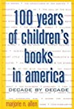 100 Years of Children's Books in America, Marjorie N. Allen, 0816030448