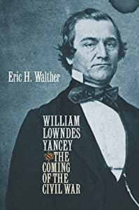 William Lowndes Yancey and the Coming of the Civil War (Civil War America) by Eric H. Walther (2006-06-30)