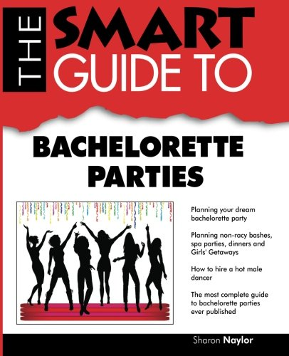 The Smart Guide to Bachelorette Parties (Smart Guides)