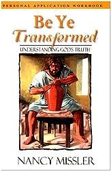 Be Ye Transformed: Understanding God's Truth -Personal Application Workbook