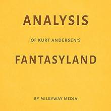 Analysis of Kurt Andersen's Fantasyland Audiobook by Milkyway Media Narrated by Todd Mansfield
