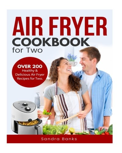 Air Fryer Cookbook for Two: Over 200 Healthy & Delicious Air Fryer Recipes for Two by Sandra Banks