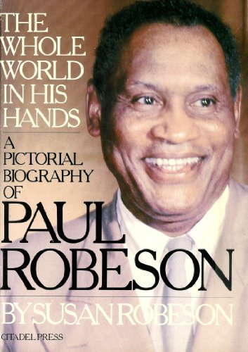 The Whole World In His Hands: Paul Robeson, A Family Memoir In Words And Pictures