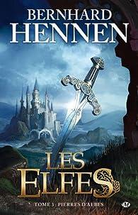 Les Elfes, tome 3 : Pierres d'Albes par Bernhard Hennen