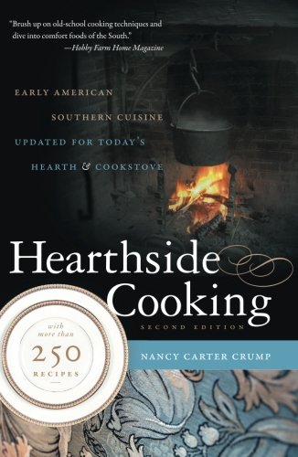 Hearthside Cooking: Early American Southern Cuisine Updated for Today