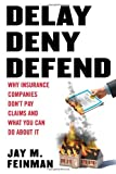 img - for Delay, Deny, Defend: Why Insurance Companies Don't Pay Claims and What You Can Do About It by Jay M. Feinman (2010-03-18) book / textbook / text book