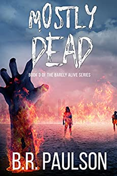 Mostly Dead (Barely Alive Series Book 3) by [Paulson, B.R.]