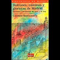 Balcones, caminos y glorietas de Madrid. Escenas y escenarios de ayer y de hoy (Biblioteca de Madrid) (Spanish Edition)
