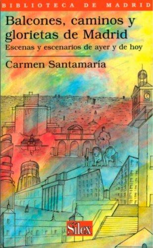 Descargar Libro Balcones, Caminos Y Glorietas De Madrid. Escenas Y Escenarios De Ayer Y De Hoy Carmen  Santamaría