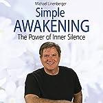 Simple Awakening: The Power of Inner Silence | Michael Linenberger