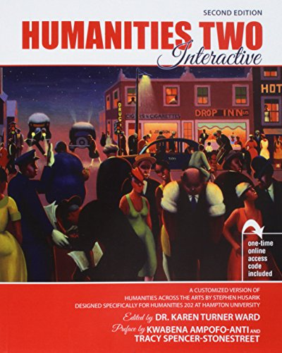 Humanities 2 Interactive: A Customized Version of Humanities Across the Arts by Stephen Husarik, Designed Specifically for Humanities 202 at Hampton University (Karen Turner Ward)