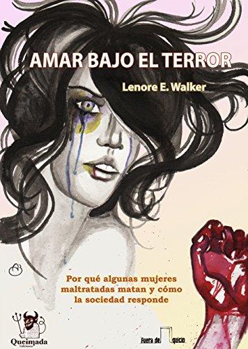 Amar bajo el Terror: Por qué algunas mujeres maltratadas matan y como la sociedad responde