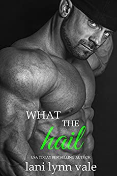 What the Hail (The Hail Raisers Book 4) by [Vale, Lani Lynn]
