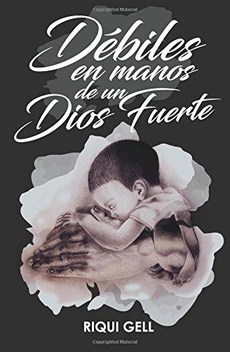 Debiles en Manos de un Dios Fuerte (Spanish Edition) ebook