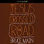 Why Jesus Crossed the Road | Bruce Main
