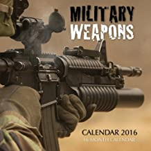 Military Weapons Calendar 2016: 16 Month Calendar