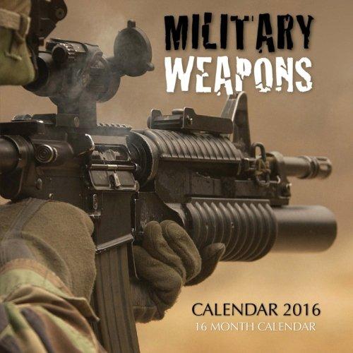 Military Weapons Calendar 2016: 16 Month Calendar