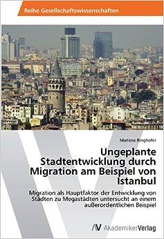 Book Ungeplante Stadtentwicklung durch Migration am Beispiel von Istanbul: Migration als Hauptfaktor der Entwicklung von Städten zu Megastädten untersucht an einem außerordentlichen Beispiel