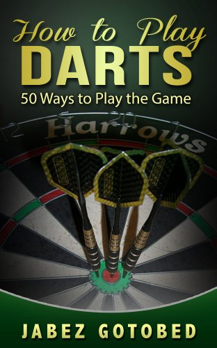 How to Play Darts; 50 Ways to Play the Game by [Gotobed, Jabez]