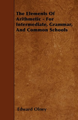 Read Online The Elements Of Arithmetic - For Intermediate, Grammar, And Common Schools pdf