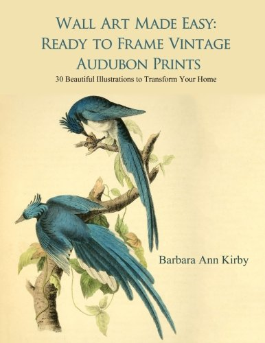 Wall Art Made Easy: Ready to Frame Vintage Audubon Prints: 30 Beautiful Illustrations to Transform Your Home (Volume 1) (Bird Art Prints)