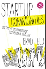 Startup Communities: Building an Entrepreneurial Ecosystem in Your City Hardcover