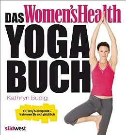 Das Womens Health Yoga-Buch: Fit, sexy & entspannt ...