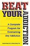 Beat Your Addiction, Kenneth Peiser and Martin Sandry, 1593372450